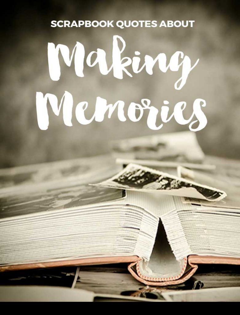 Scrapbooking Quotes About Making Memories | Scrapvine